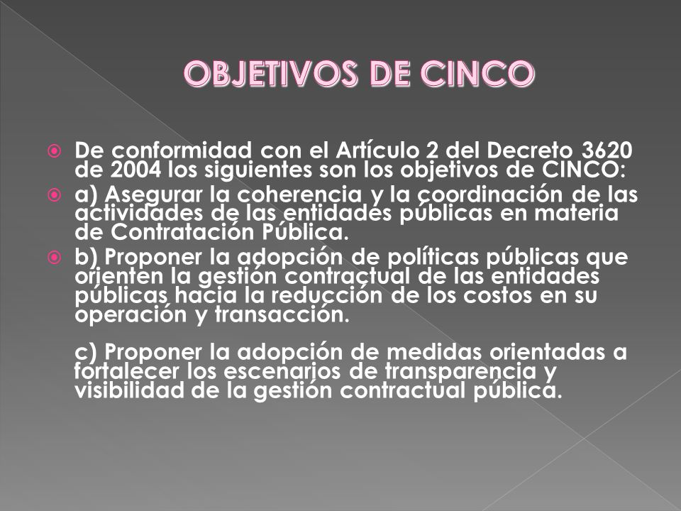 De conformidad con el Artículo 2 del Decreto 3620 de 2004 los siguientes son los objetivos de CINCO: a) Asegurar la coherencia y la coordinación de la