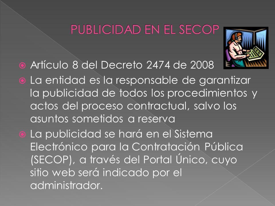 Artículo 8 del Decreto 2474 de 2008 La entidad es la responsable de garantizar la publicidad de todos los procedimientos y actos del proceso contractu
