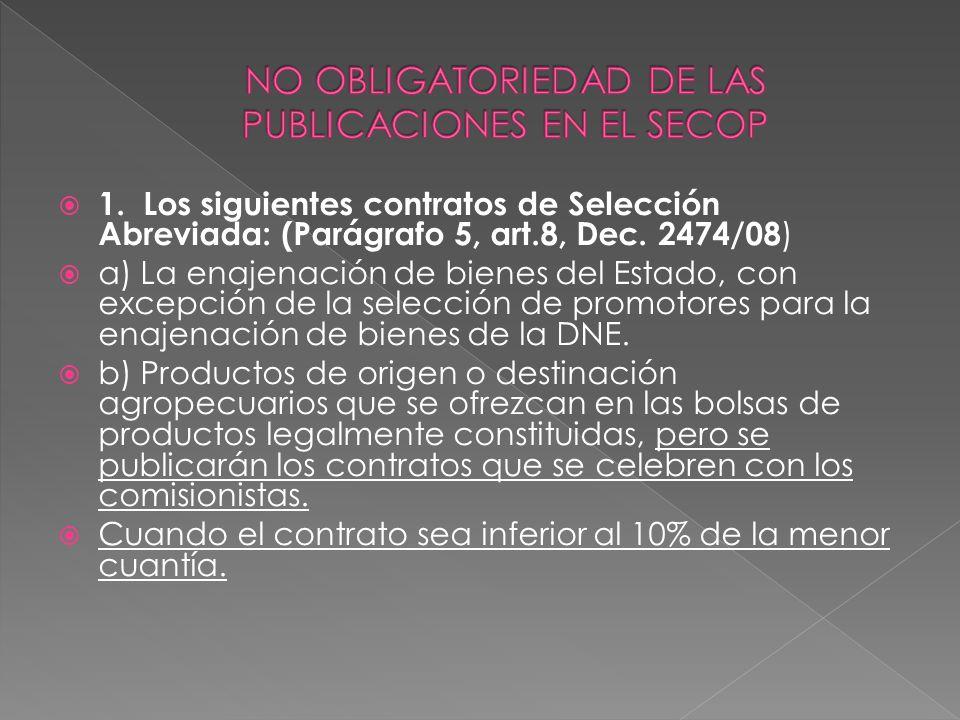 1. Los siguientes contratos de Selección Abreviada: (Parágrafo 5, art.8, Dec. 2474/08 ) a) La enajenación de bienes del Estado, con excepción de la se