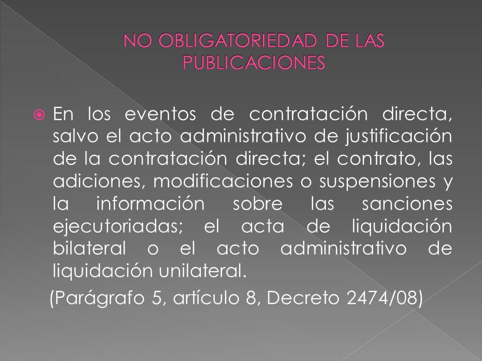 En los eventos de contratación directa, salvo el acto administrativo de justificación de la contratación directa; el contrato, las adiciones, modifica