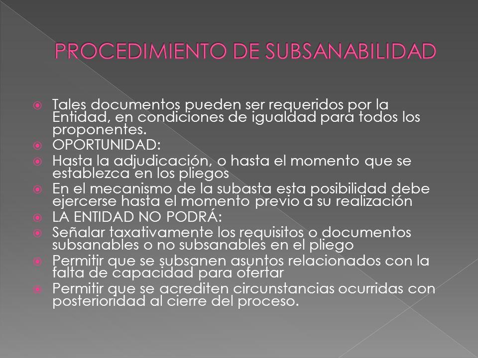 Tales documentos pueden ser requeridos por la Entidad, en condiciones de igualdad para todos los proponentes. OPORTUNIDAD: Hasta la adjudicación, o ha