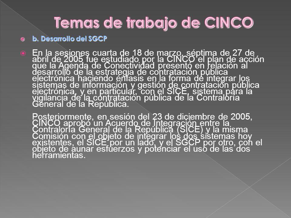 b. Desarrollo del SGCP b. Desarrollo del SGCP En la sesiones cuarta de 18 de marzo, séptima de 27 de abril de 2005 fue estudiado por la CINCO el plan