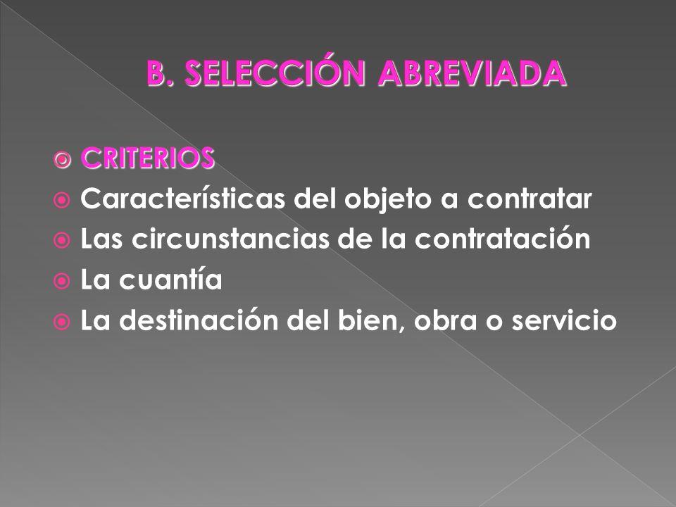 CRITERIOS CRITERIOS Características del objeto a contratar Las circunstancias de la contratación La cuantía La destinación del bien, obra o servicio