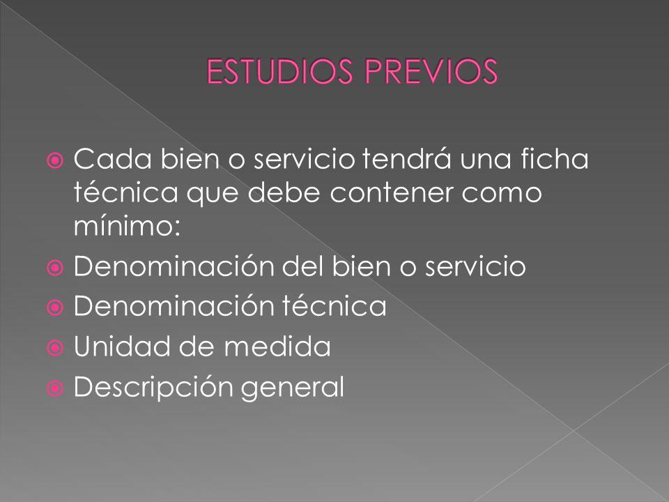 Cada bien o servicio tendrá una ficha técnica que debe contener como mínimo: Denominación del bien o servicio Denominación técnica Unidad de medida De
