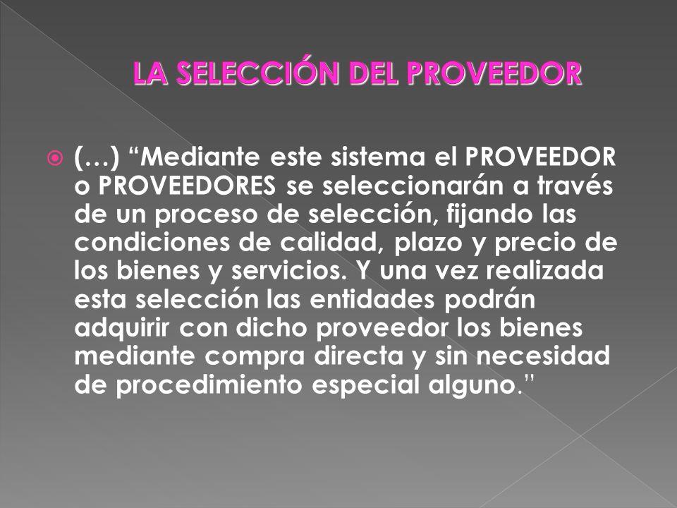 (…) Mediante este sistema el PROVEEDOR o PROVEEDORES se seleccionarán a través de un proceso de selección, fijando las condiciones de calidad, plazo y
