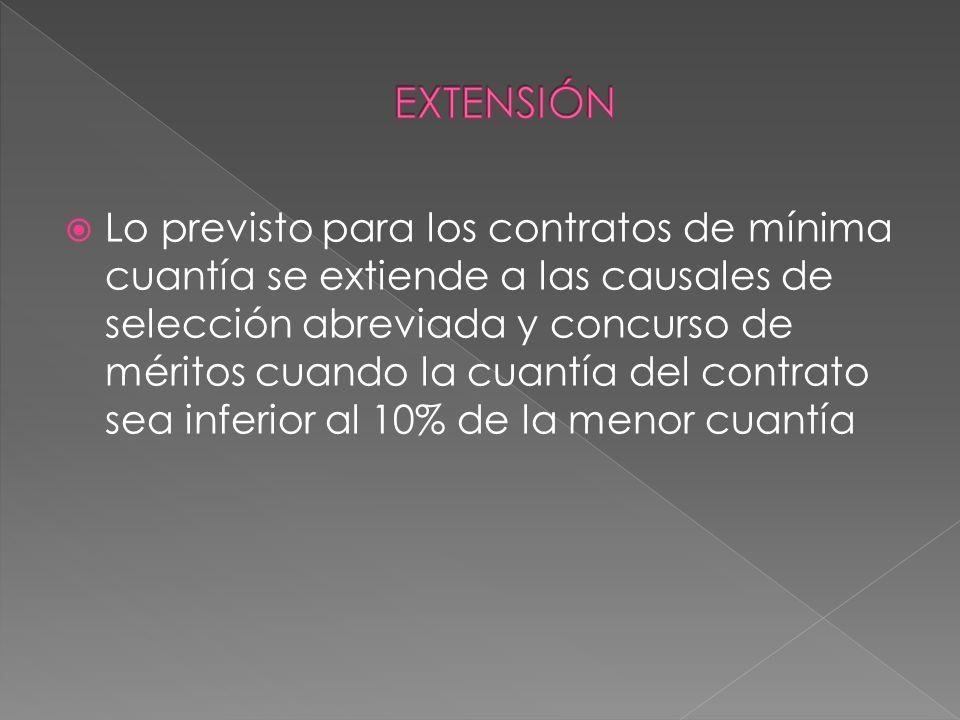 Lo previsto para los contratos de mínima cuantía se extiende a las causales de selección abreviada y concurso de méritos cuando la cuantía del contrat