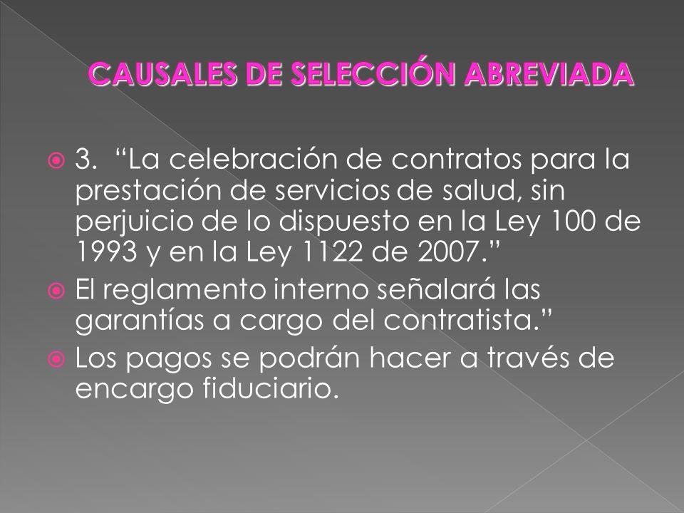 3. La celebración de contratos para la prestación de servicios de salud, sin perjuicio de lo dispuesto en la Ley 100 de 1993 y en la Ley 1122 de 2007.