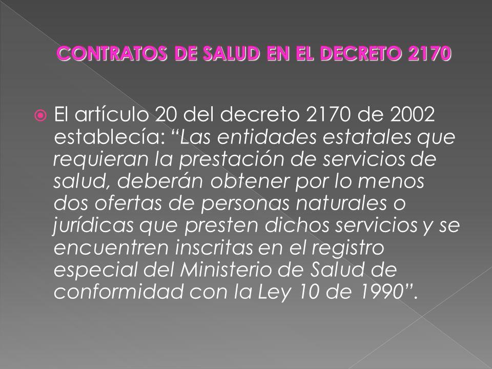 El artículo 20 del decreto 2170 de 2002 establecía: Las entidades estatales que requieran la prestación de servicios de salud, deberán obtener por lo
