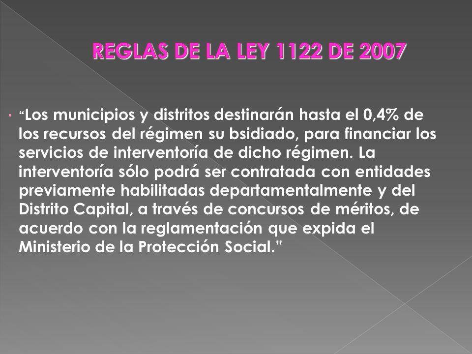 Los municipios y distritos destinarán hasta el 0,4% de los recursos del régimen su bsidiado, para financiar los servicios de interventoría de dicho ré