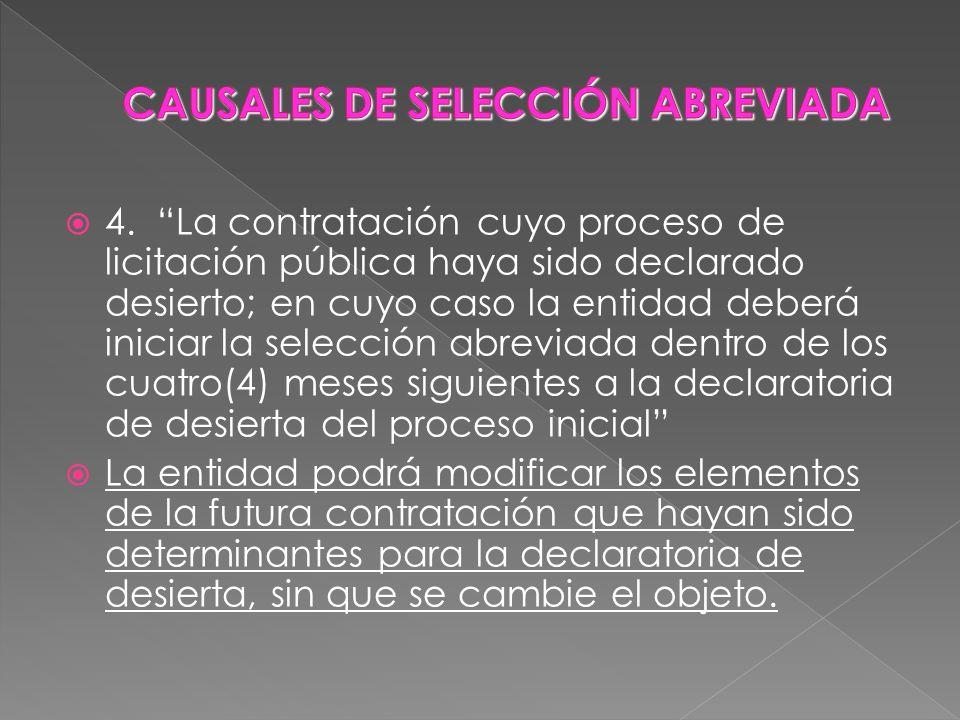 4. La contratación cuyo proceso de licitación pública haya sido declarado desierto; en cuyo caso la entidad deberá iniciar la selección abreviada dent