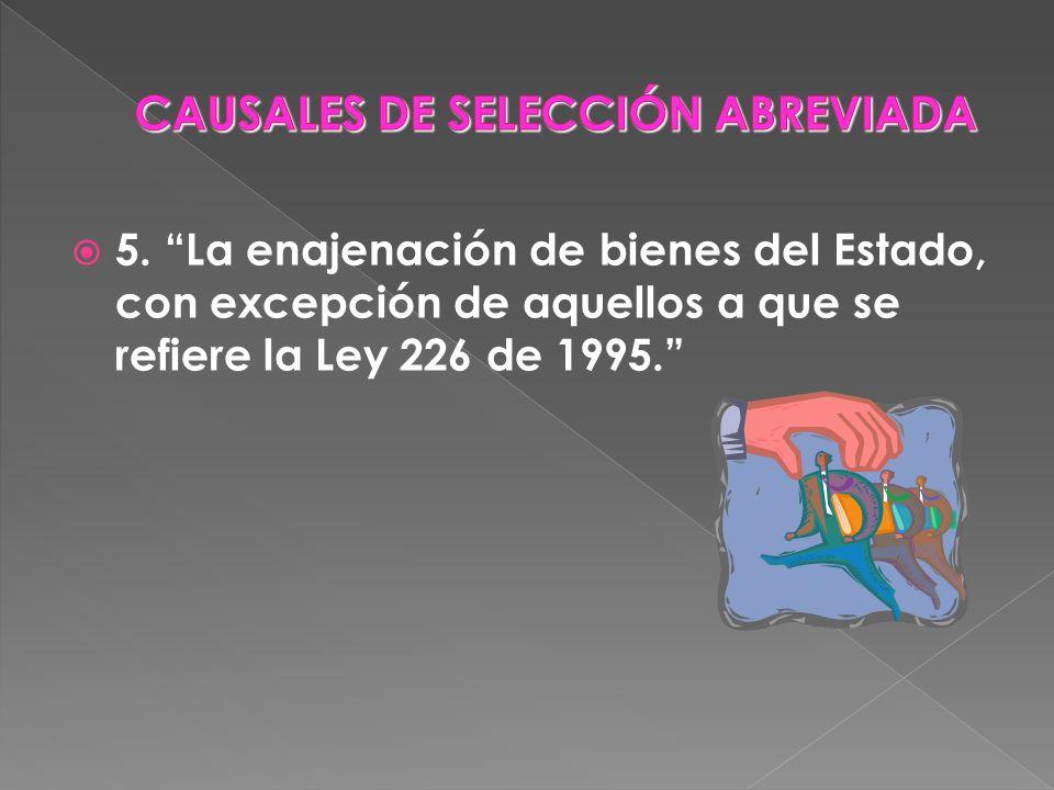 5. La enajenación de bienes del Estado, con excepción de aquellos a que se refiere la Ley 226 de 1995.