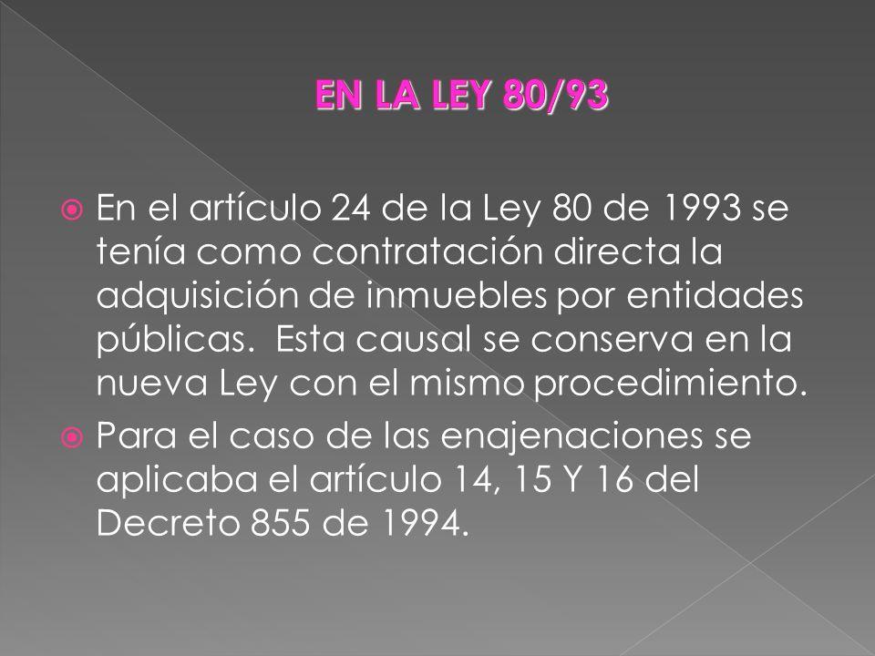 En el artículo 24 de la Ley 80 de 1993 se tenía como contratación directa la adquisición de inmuebles por entidades públicas. Esta causal se conserva
