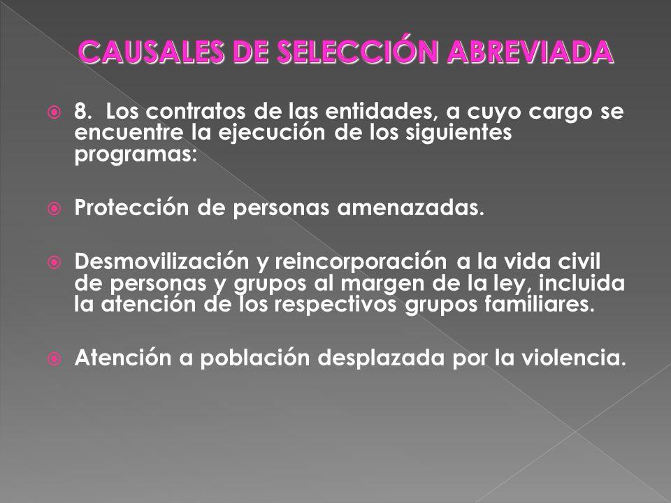 8. Los contratos de las entidades, a cuyo cargo se encuentre la ejecución de los siguientes programas: Protección de personas amenazadas. Desmovilizac