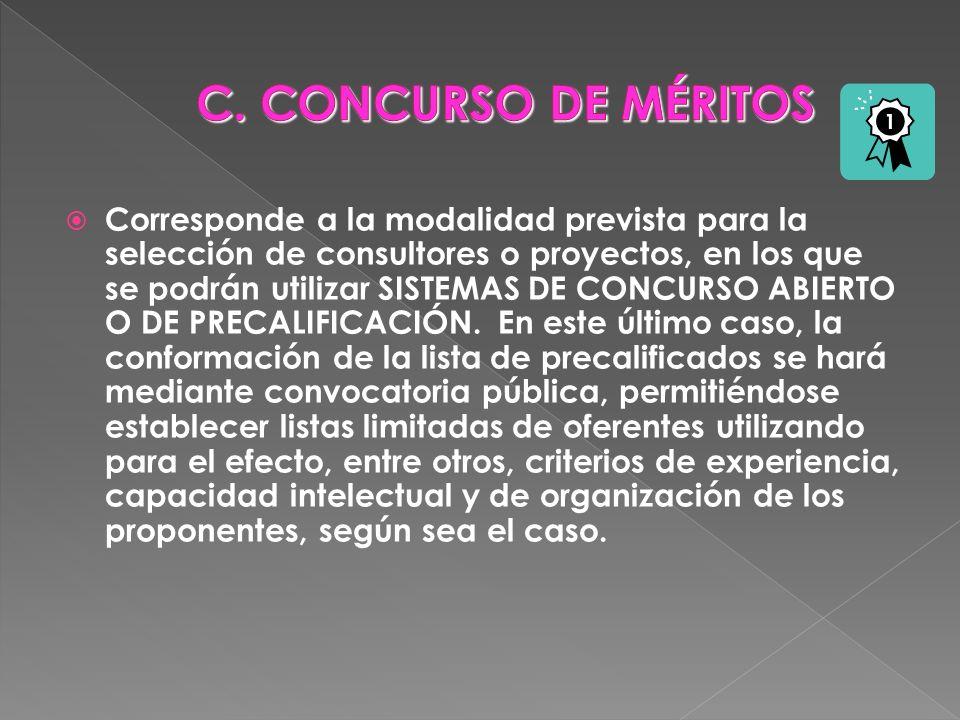 Corresponde a la modalidad prevista para la selección de consultores o proyectos, en los que se podrán utilizar SISTEMAS DE CONCURSO ABIERTO O DE PREC