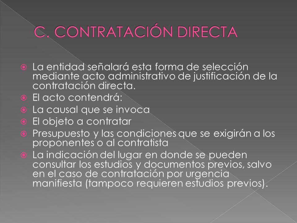 La entidad señalará esta forma de selección mediante acto administrativo de justificación de la contratación directa. El acto contendrá: La causal que