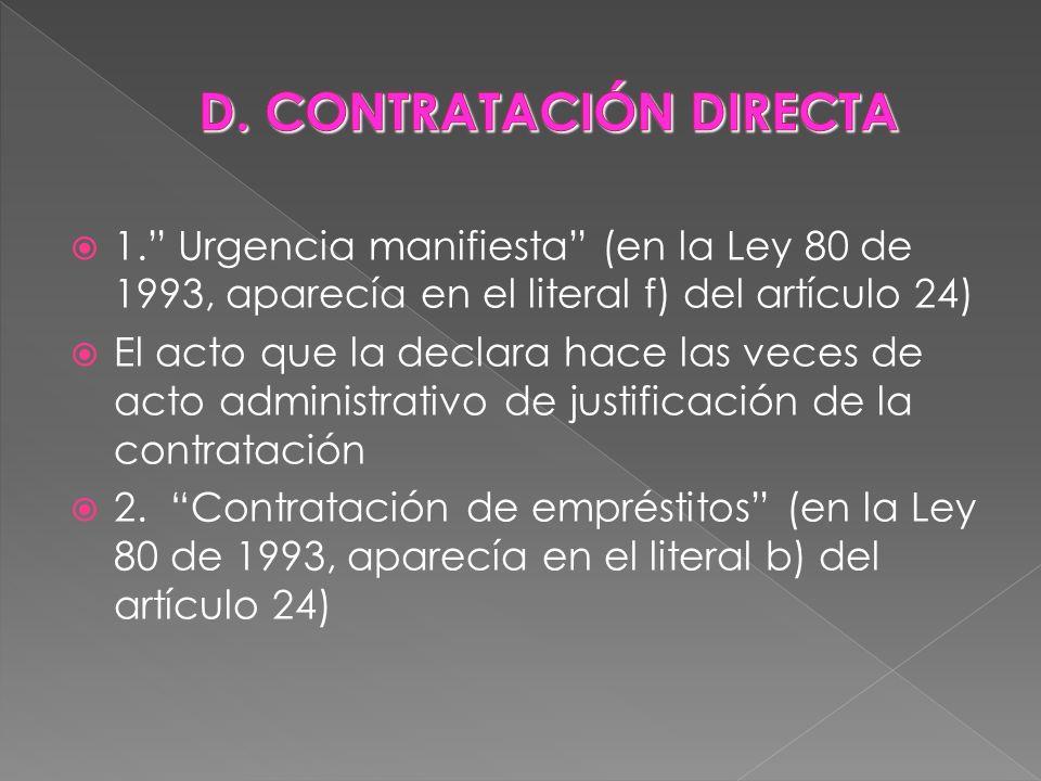 1. Urgencia manifiesta (en la Ley 80 de 1993, aparecía en el literal f) del artículo 24) El acto que la declara hace las veces de acto administrativo