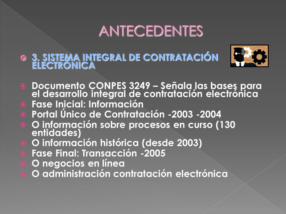 3. SISTEMA INTEGRAL DE CONTRATACIÓN ELECTRÓNICA 3. SISTEMA INTEGRAL DE CONTRATACIÓN ELECTRÓNICA Documento CONPES 3249 – Señala las bases para el desar