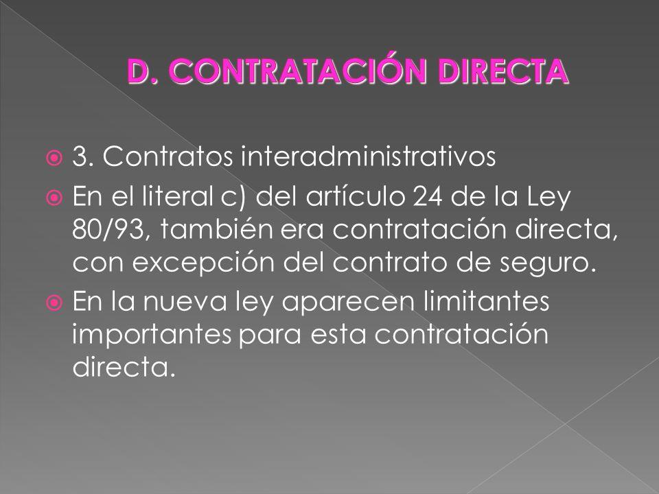 3. Contratos interadministrativos En el literal c) del artículo 24 de la Ley 80/93, también era contratación directa, con excepción del contrato de se