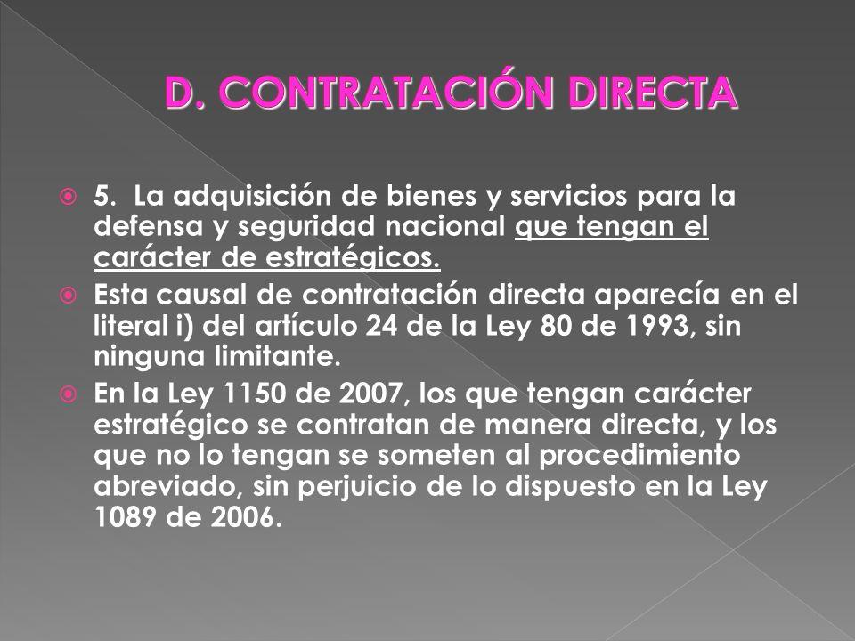 5. La adquisición de bienes y servicios para la defensa y seguridad nacional que tengan el carácter de estratégicos. Esta causal de contratación direc