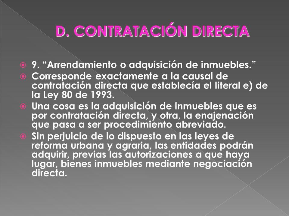 9. Arrendamiento o adquisición de inmuebles. Corresponde exactamente a la causal de contratación directa que establecía el literal e) de la Ley 80 de