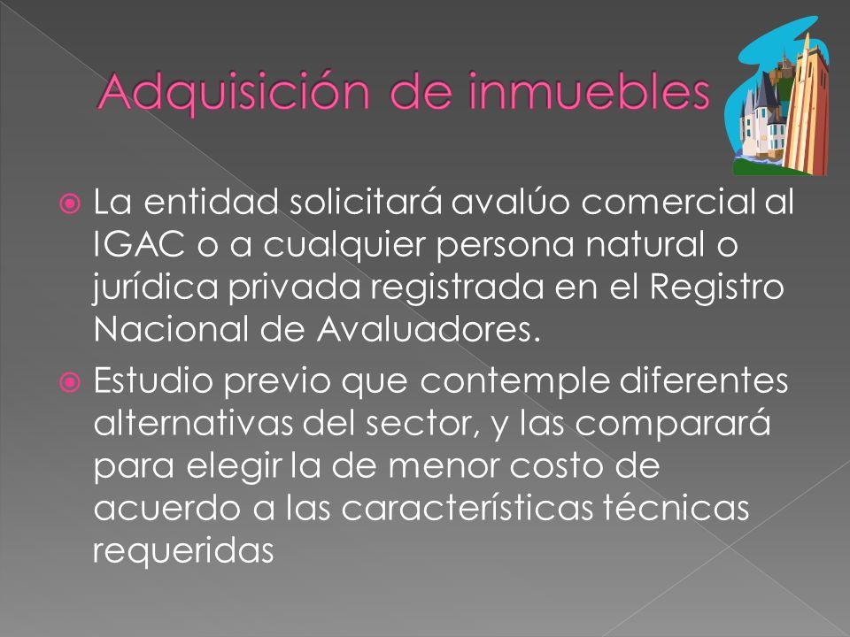 La entidad solicitará avalúo comercial al IGAC o a cualquier persona natural o jurídica privada registrada en el Registro Nacional de Avaluadores. Est