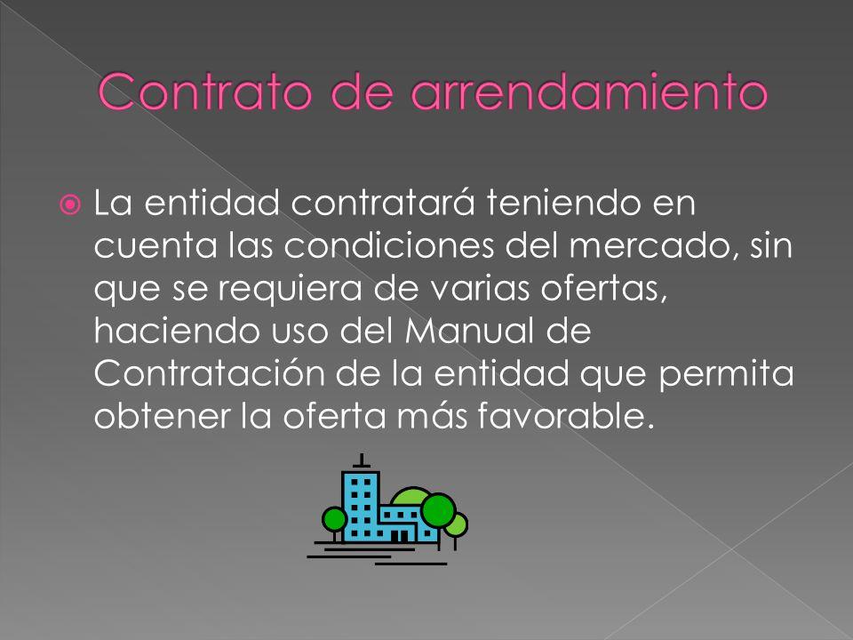 La entidad contratará teniendo en cuenta las condiciones del mercado, sin que se requiera de varias ofertas, haciendo uso del Manual de Contratación d