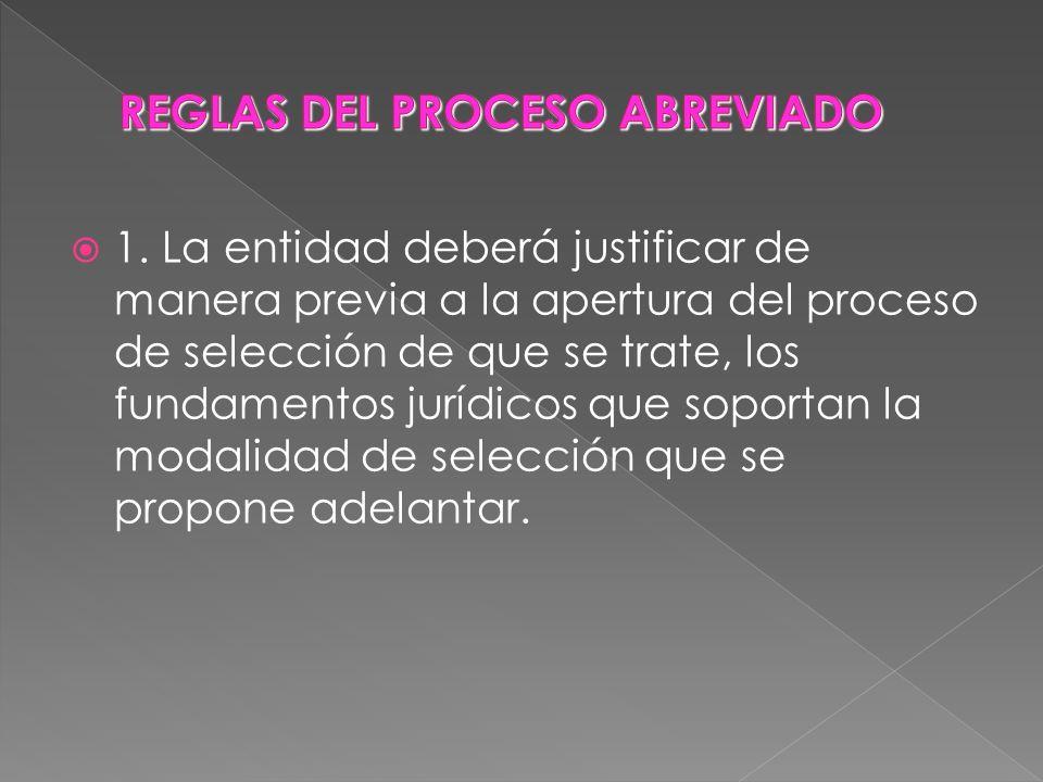 1. La entidad deberá justificar de manera previa a la apertura del proceso de selección de que se trate, los fundamentos jurídicos que soportan la mod