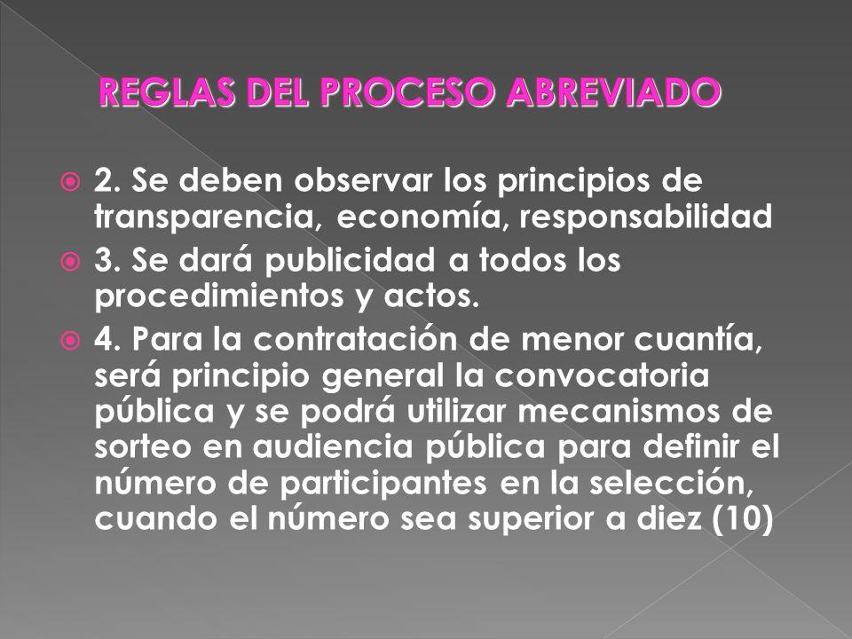 2. Se deben observar los principios de transparencia, economía, responsabilidad 3. Se dará publicidad a todos los procedimientos y actos. 4. Para la c