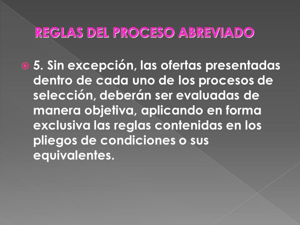 5. Sin excepción, las ofertas presentadas dentro de cada uno de los procesos de selección, deberán ser evaluadas de manera objetiva, aplicando en form