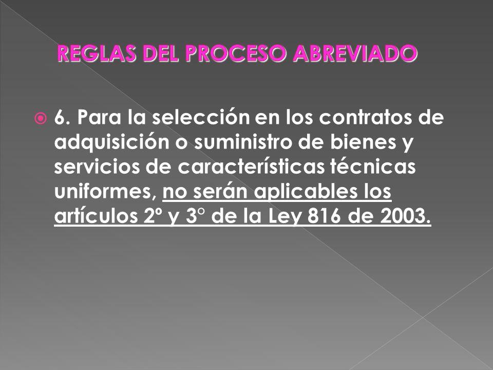 6. Para la selección en los contratos de adquisición o suministro de bienes y servicios de características técnicas uniformes, no serán aplicables los