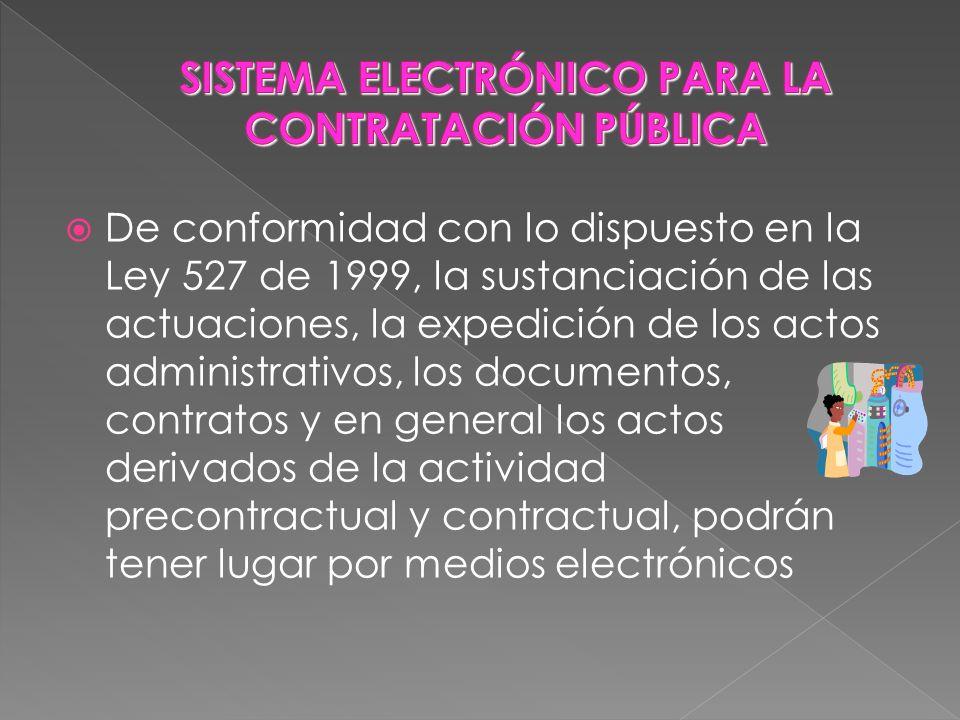 De conformidad con lo dispuesto en la Ley 527 de 1999, la sustanciación de las actuaciones, la expedición de los actos administrativos, los documentos