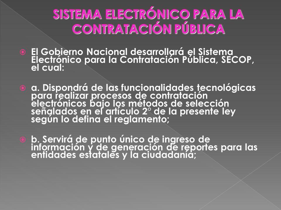 El Gobierno Nacional desarrollará el Sistema Electrónico para la Contratación Pública, SECOP, el cual: a. Dispondrá de las funcionalidades tecnológica