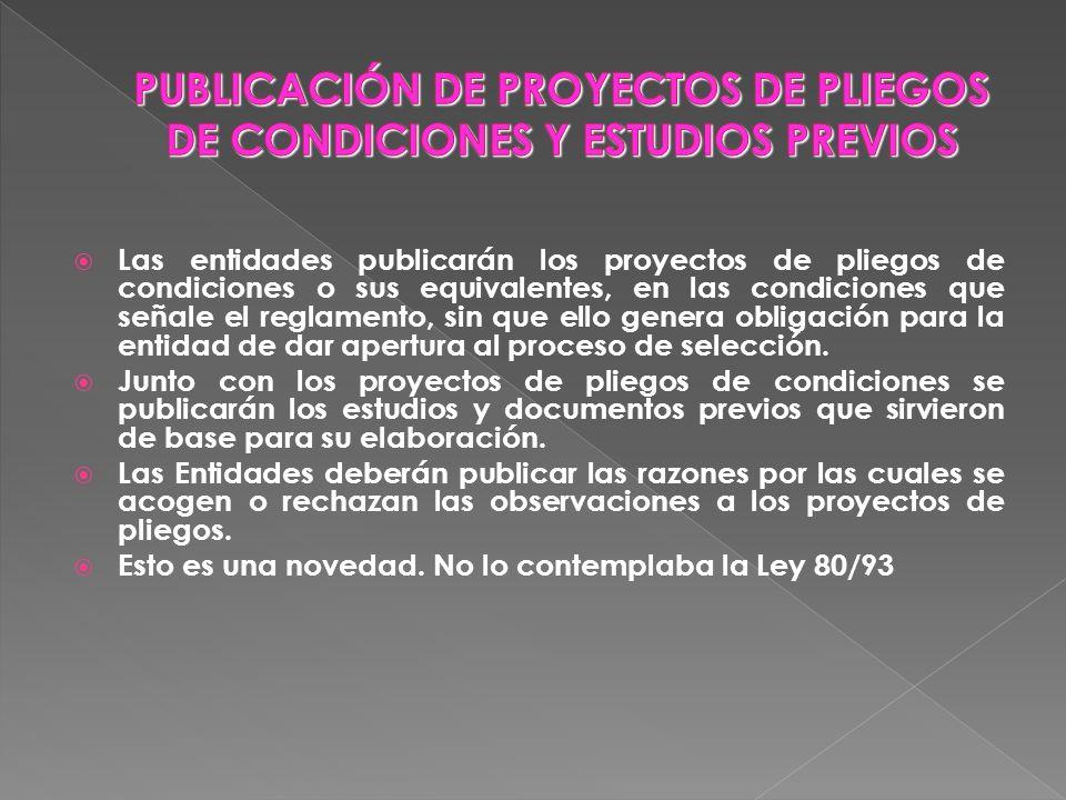 Las entidades publicarán los proyectos de pliegos de condiciones o sus equivalentes, en las condiciones que señale el reglamento, sin que ello genera