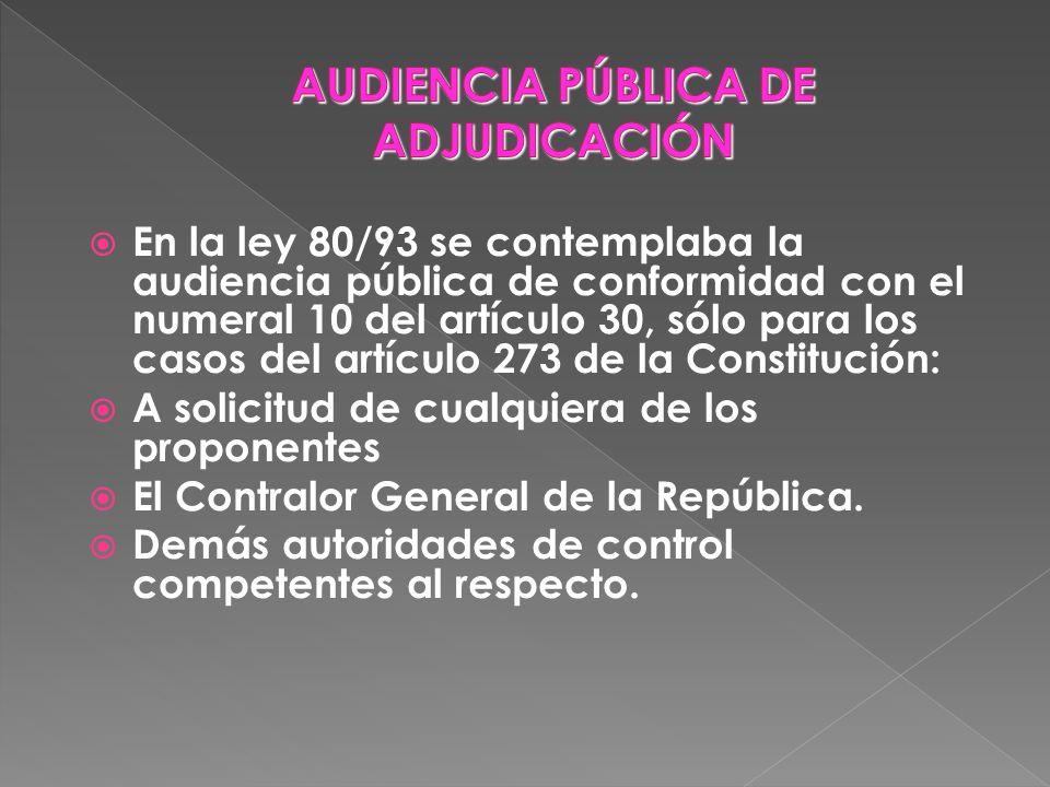 En la ley 80/93 se contemplaba la audiencia pública de conformidad con el numeral 10 del artículo 30, sólo para los casos del artículo 273 de la Const