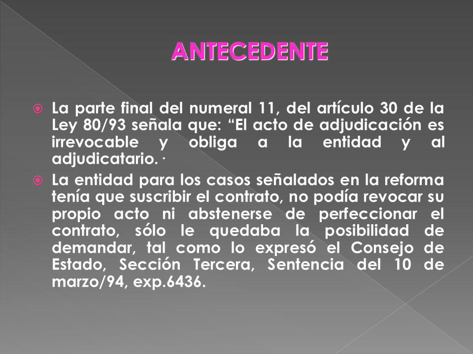 La parte final del numeral 11, del artículo 30 de la Ley 80/93 señala que: El acto de adjudicación es irrevocable y obliga a la entidad y al adjudicat