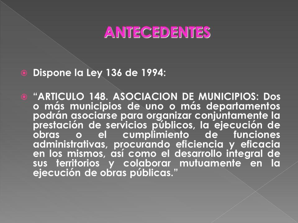 Dispone la Ley 136 de 1994: ARTICULO 148. ASOCIACION DE MUNICIPIOS: Dos o más municipios de uno o más departamentos podrán asociarse para organizar co