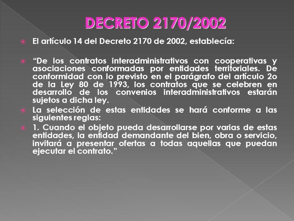 El artículo 14 del Decreto 2170 de 2002, establecía: De los contratos interadministrativos con cooperativas y asociaciones conformadas por entidades t
