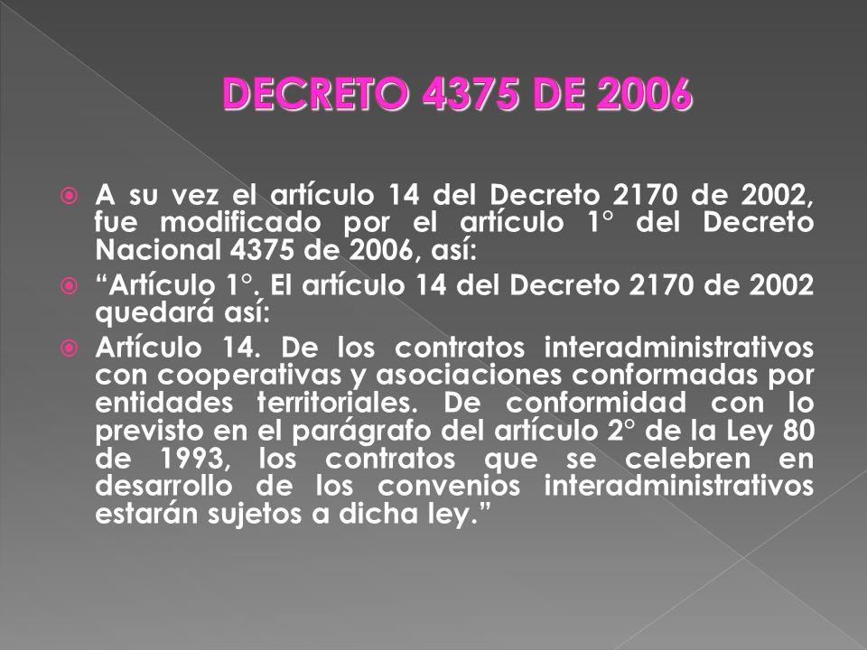 A su vez el artículo 14 del Decreto 2170 de 2002, fue modificado por el artículo 1° del Decreto Nacional 4375 de 2006, así: Artículo 1°. El artículo 1