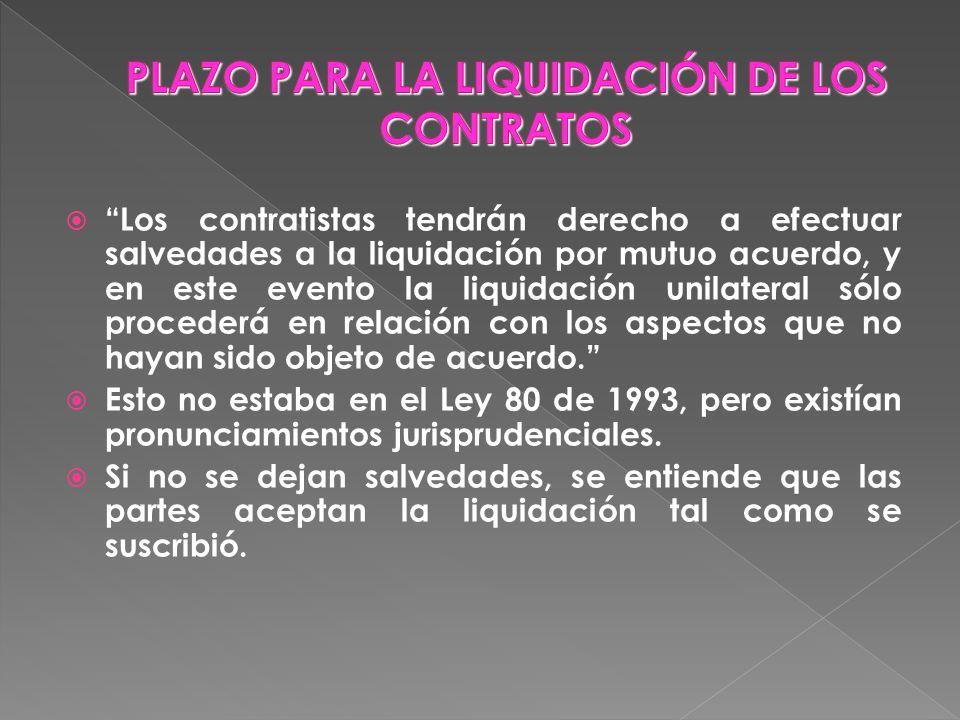 Los contratistas tendrán derecho a efectuar salvedades a la liquidación por mutuo acuerdo, y en este evento la liquidación unilateral sólo procederá e