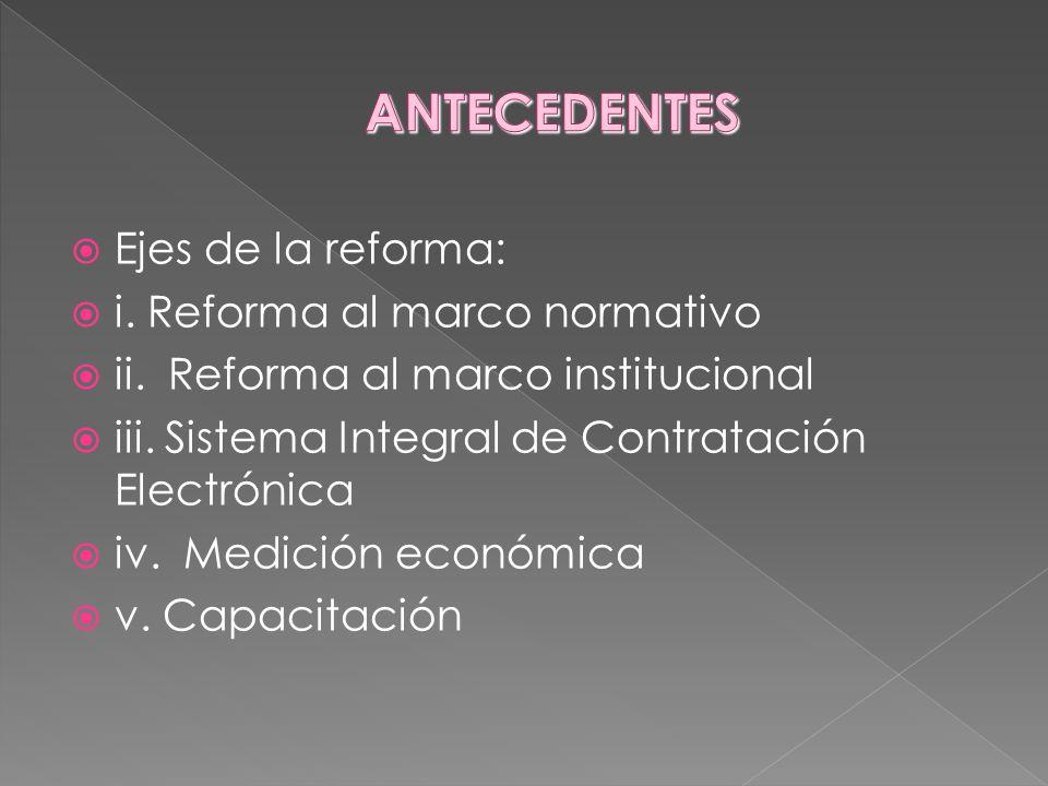 Ejes de la reforma: i. Reforma al marco normativo ii. Reforma al marco institucional iii. Sistema Integral de Contratación Electrónica iv. Medición ec