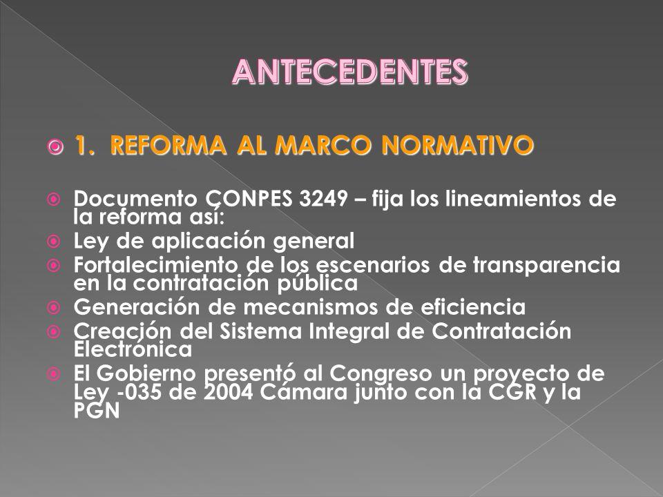 1. REFORMA AL MARCO NORMATIVO 1. REFORMA AL MARCO NORMATIVO Documento CONPES 3249 – fija los lineamientos de la reforma así: Ley de aplicación general