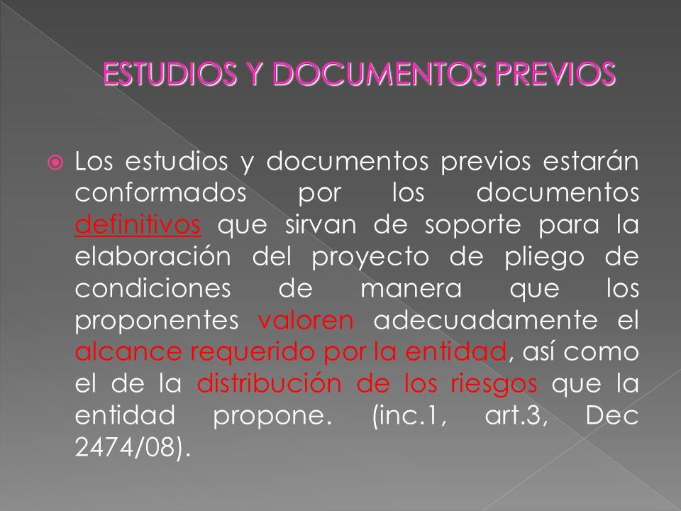 Los estudios y documentos previos estarán conformados por los documentos definitivos que sirvan de soporte para la elaboración del proyecto de pliego