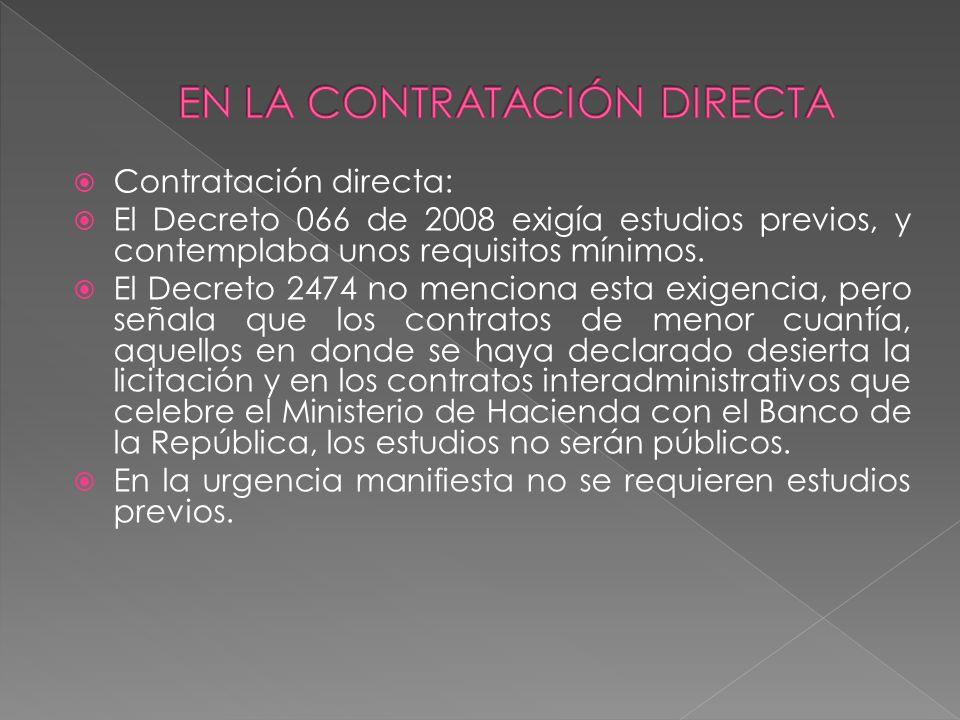 Contratación directa: El Decreto 066 de 2008 exigía estudios previos, y contemplaba unos requisitos mínimos. El Decreto 2474 no menciona esta exigenci
