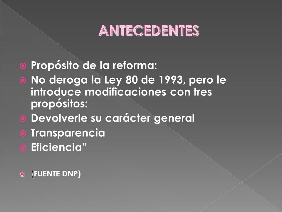 Propósito de la reforma: No deroga la Ley 80 de 1993, pero le introduce modificaciones con tres propósitos: Devolverle su carácter general Transparenc