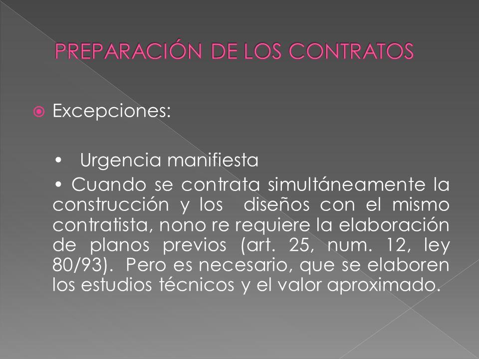 Excepciones: Urgencia manifiesta Cuando se contrata simultáneamente la construcción y los diseños con el mismo contratista, nono re requiere la elabor