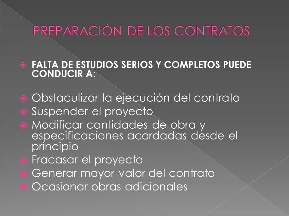 FALTA DE ESTUDIOS SERIOS Y COMPLETOS PUEDE CONDUCIR A: Obstaculizar la ejecución del contrato Suspender el proyecto Modificar cantidades de obra y esp