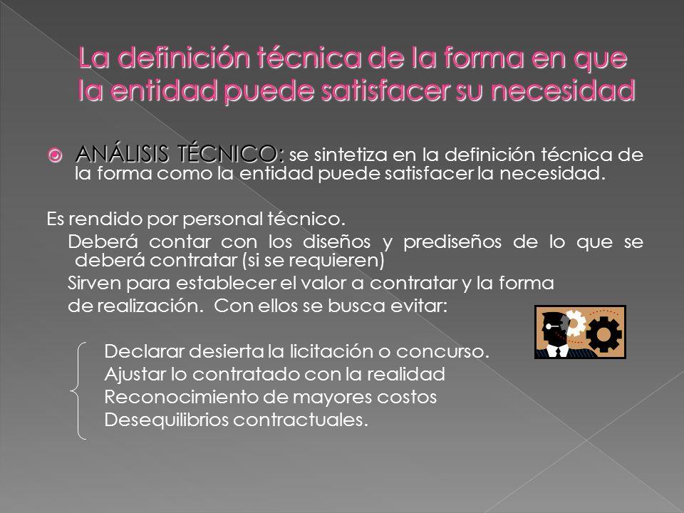 ANÁLISIS TÉCNICO: ANÁLISIS TÉCNICO: se sintetiza en la definición técnica de la forma como la entidad puede satisfacer la necesidad. Es rendido por pe