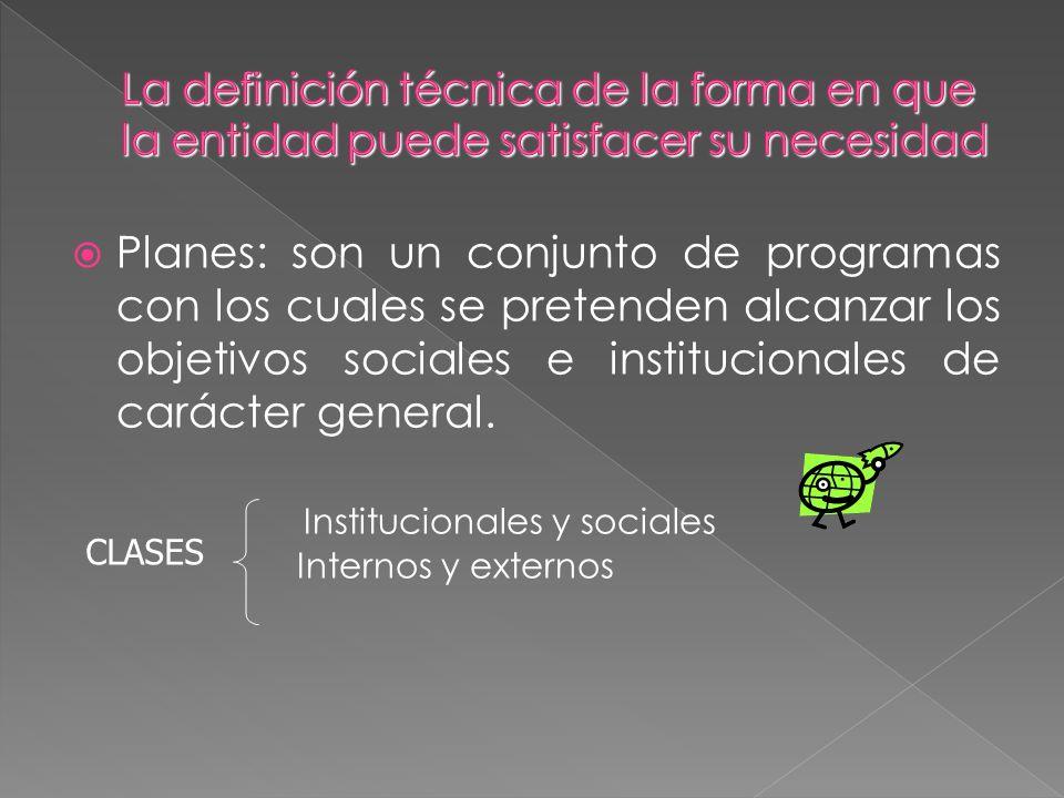 Planes: son un conjunto de programas con los cuales se pretenden alcanzar los objetivos sociales e institucionales de carácter general. Institucionale