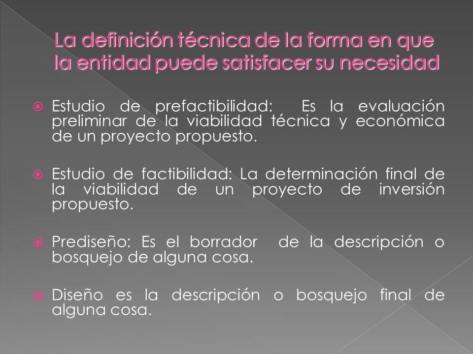 Estudio de prefactibilidad: Es la evaluación preliminar de la viabilidad técnica y económica de un proyecto propuesto. Estudio de factibilidad: La det