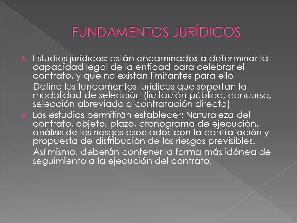 Estudios jurídicos: están encaminados a determinar la capacidad legal de la entidad para celebrar el contrato, y que no existan limitantes para ello.